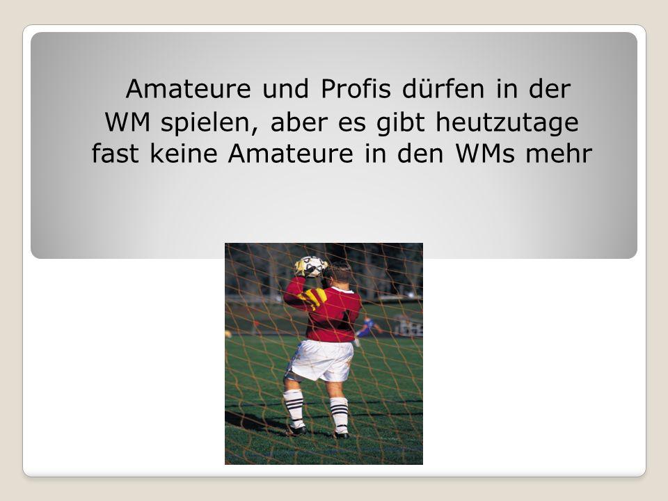 Amateure und Profis dürfen in der WM spielen, aber es gibt heutzutage fast keine Amateure in den WMs mehr
