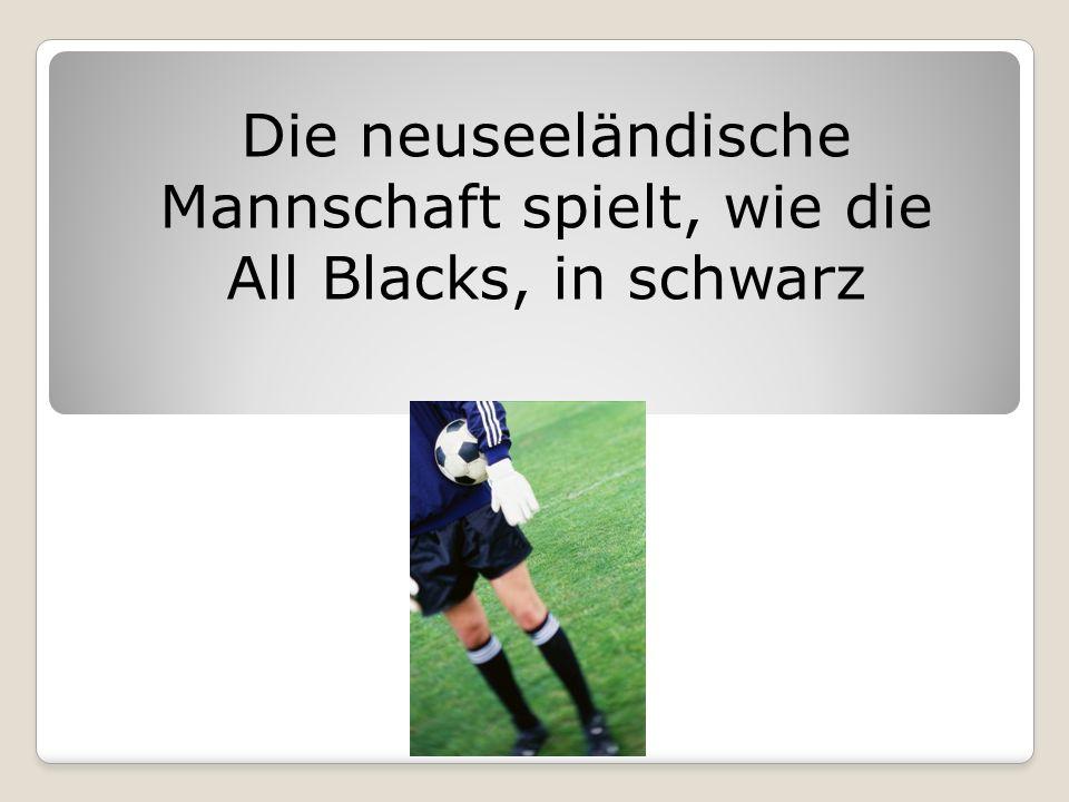 Die neuseeländische Mannschaft spielt, wie die All Blacks, in schwarz