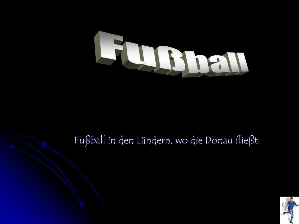 Fußball in den Ländern, wo die Donau fließt.