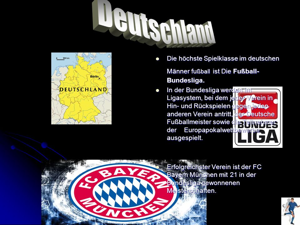 Deutschland Die höchste Spielklasse im deutschen Männer fußball ist Die Fußball-Bundesliga.