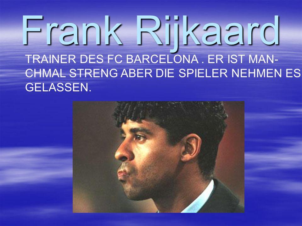 Frank Rijkaard TRAINER DES FC BARCELONA . ER IST MAN-