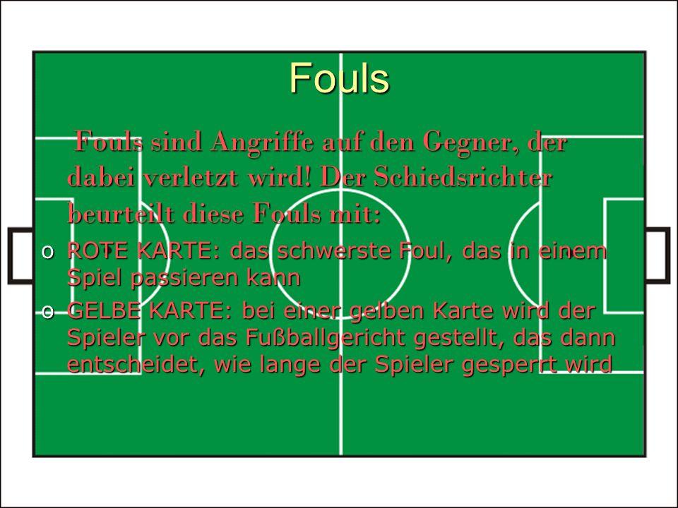 Fouls Fouls sind Angriffe auf den Gegner, der dabei verletzt wird! Der Schiedsrichter beurteilt diese Fouls mit: