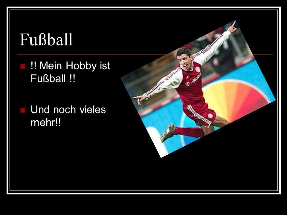 Fußball !! Mein Hobby ist Fußball !! Und noch vieles mehr!!