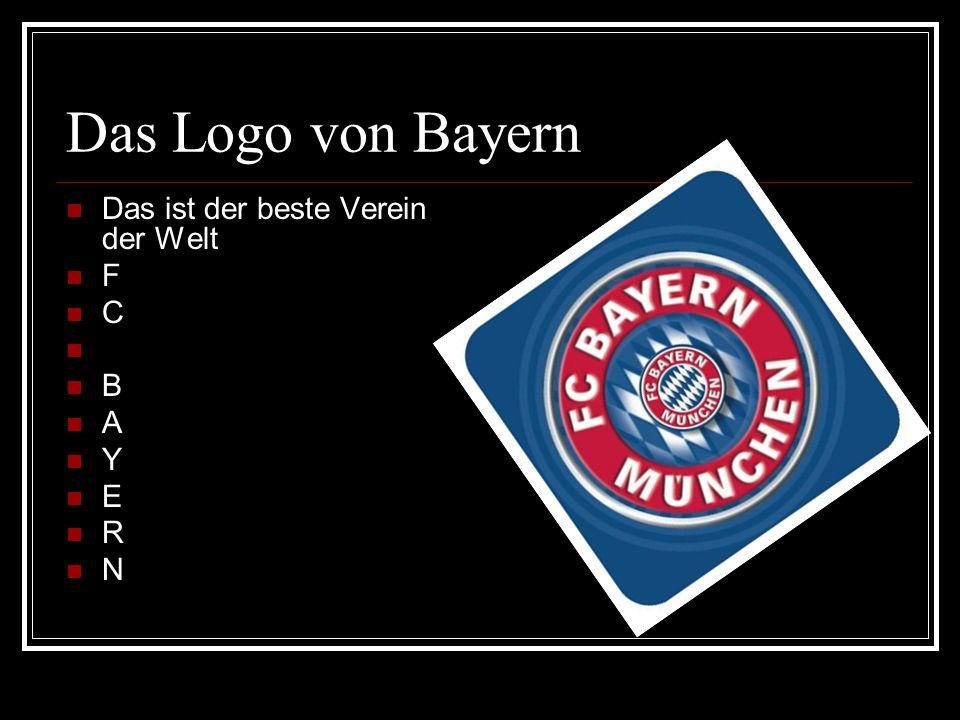 Das Logo von Bayern Das ist der beste Verein der Welt F C B A Y E R N