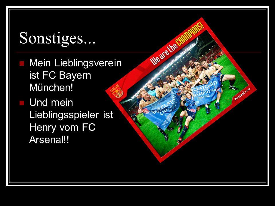 Sonstiges... Mein Lieblingsverein ist FC Bayern München!