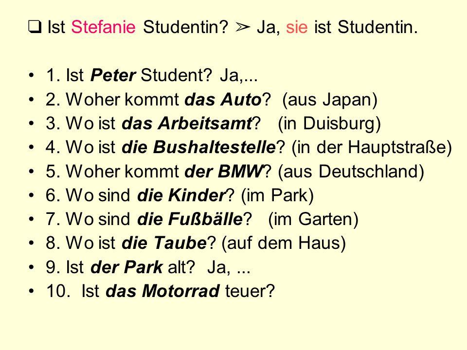 ❑ Ist Stefanie Studentin ➢ Ja, sie ist Studentin.