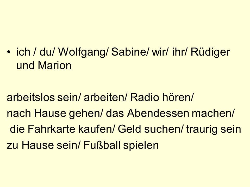 ich / du/ Wolfgang/ Sabine/ wir/ ihr/ Rüdiger und Marion