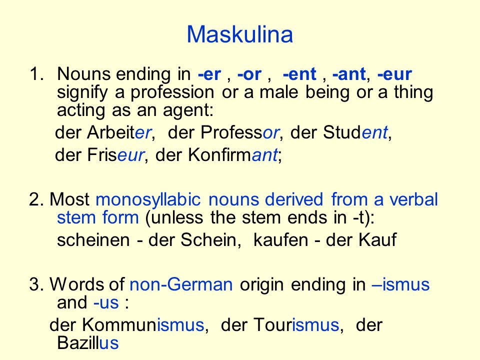 Maskulina Nouns ending in -er , -or , -ent , -ant, -eur signify a profession or a male being or a thing acting as an agent: