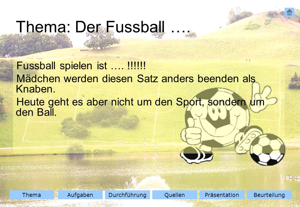 Thema: Der Fussball …. Fussball spielen ist …. !!!!!!