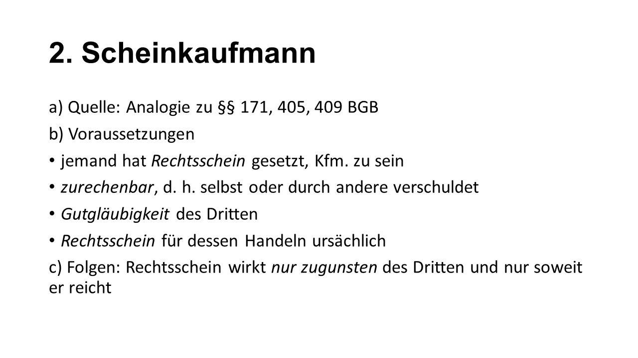 2. Scheinkaufmann a) Quelle: Analogie zu §§ 171, 405, 409 BGB