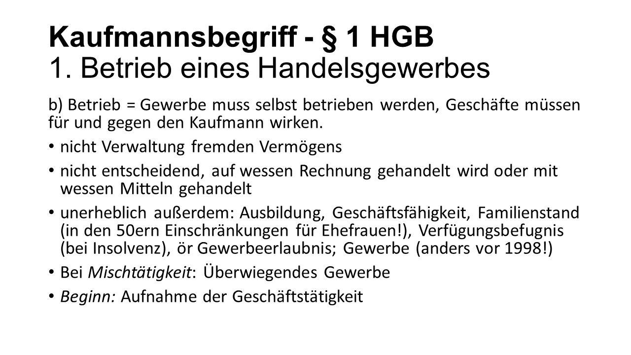 Kaufmannsbegriff - § 1 HGB 1. Betrieb eines Handelsgewerbes