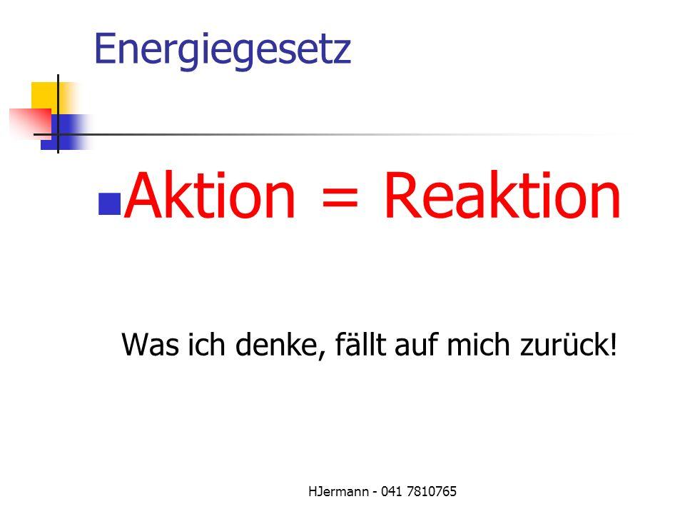 Aktion = Reaktion Energiegesetz Was ich denke, fällt auf mich zurück!