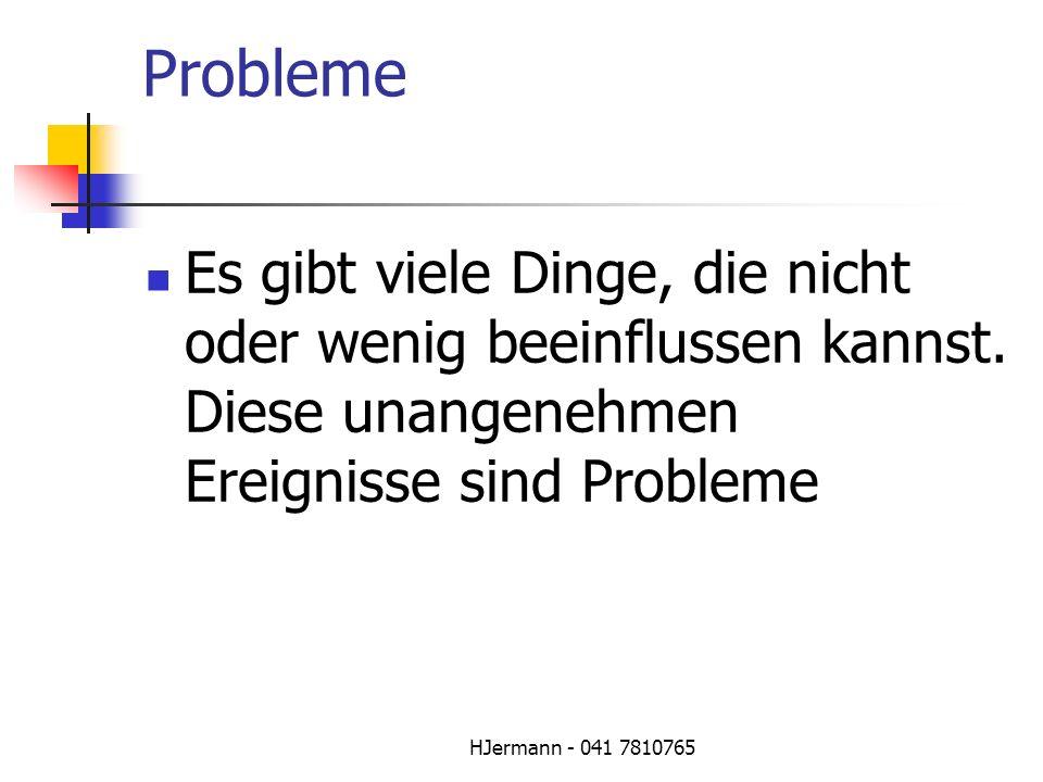 Probleme Es gibt viele Dinge, die nicht oder wenig beeinflussen kannst. Diese unangenehmen Ereignisse sind Probleme.