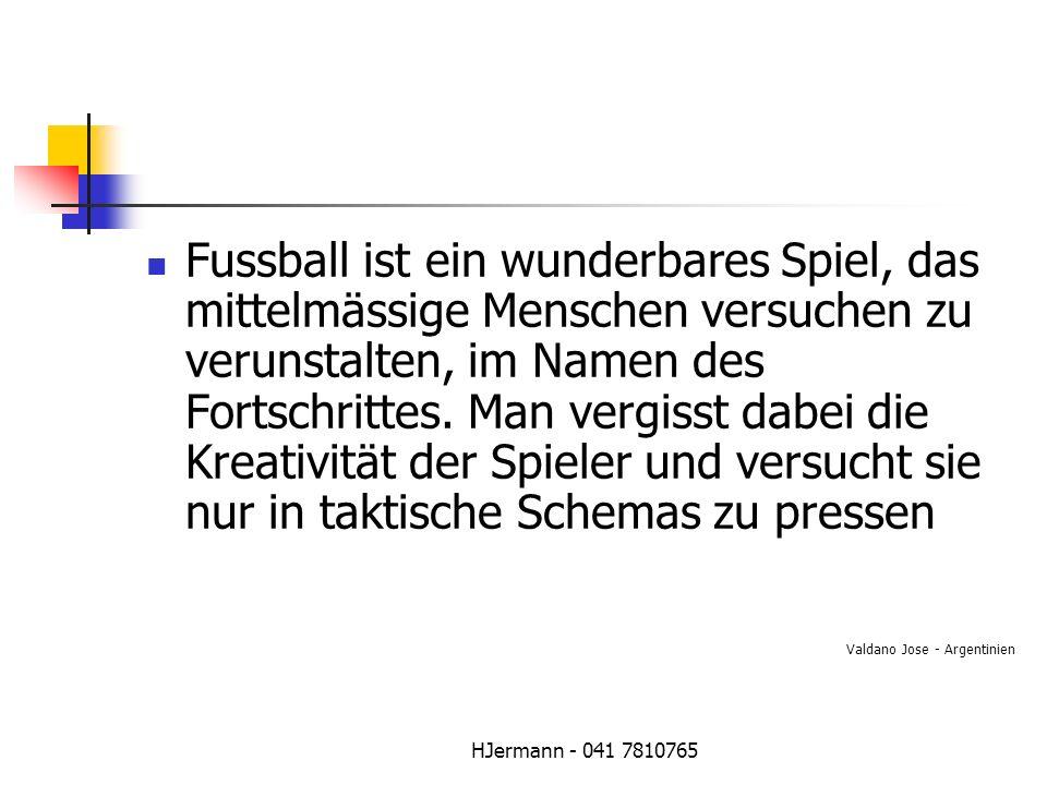 Fussball ist ein wunderbares Spiel, das mittelmässige Menschen versuchen zu verunstalten, im Namen des Fortschrittes. Man vergisst dabei die Kreativität der Spieler und versucht sie nur in taktische Schemas zu pressen