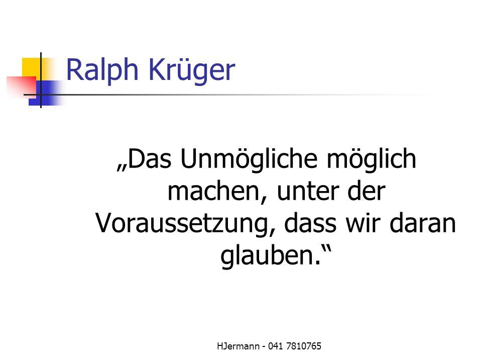 """Ralph Krüger """"Das Unmögliche möglich machen, unter der Voraussetzung, dass wir daran glauben. HJermann - 041 7810765."""