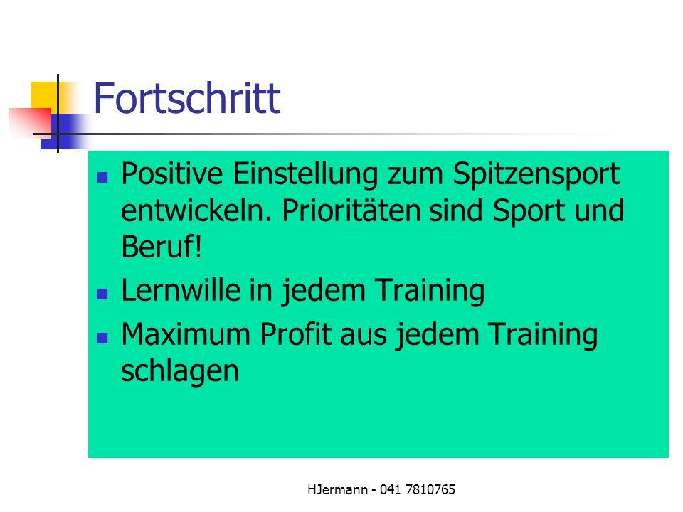 Fortschritt Positive Einstellung zum Spitzensport entwickeln. Prioritäten sind Sport und Beruf! Lernwille in jedem Training.