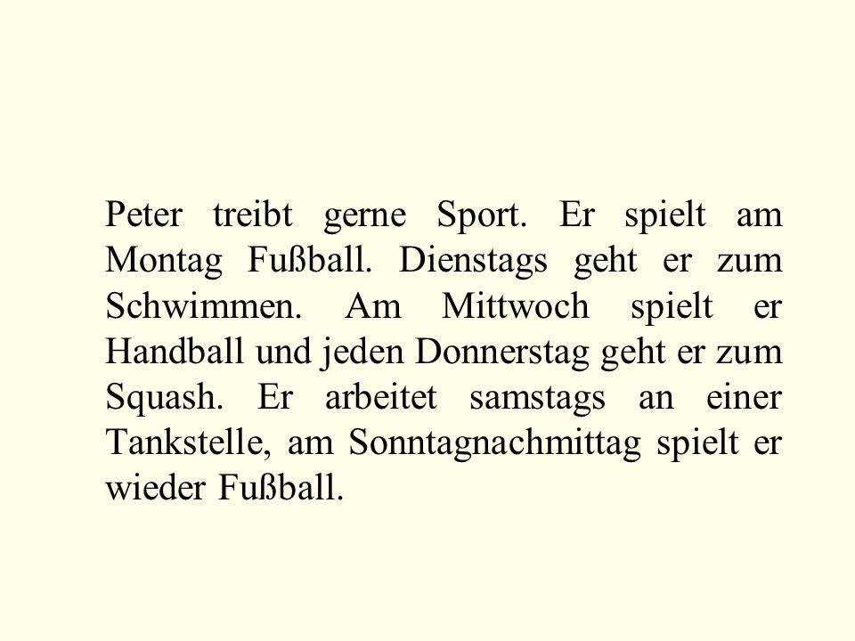 Peter treibt gerne Sport. Er spielt am Montag Fußball