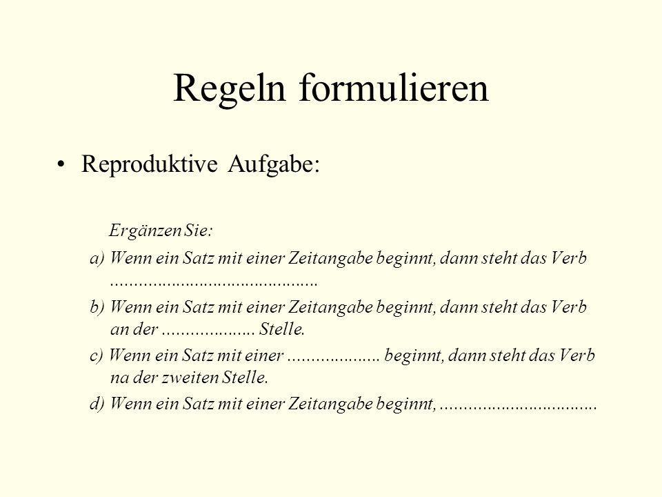 Regeln formulieren Reproduktive Aufgabe: Ergänzen Sie: