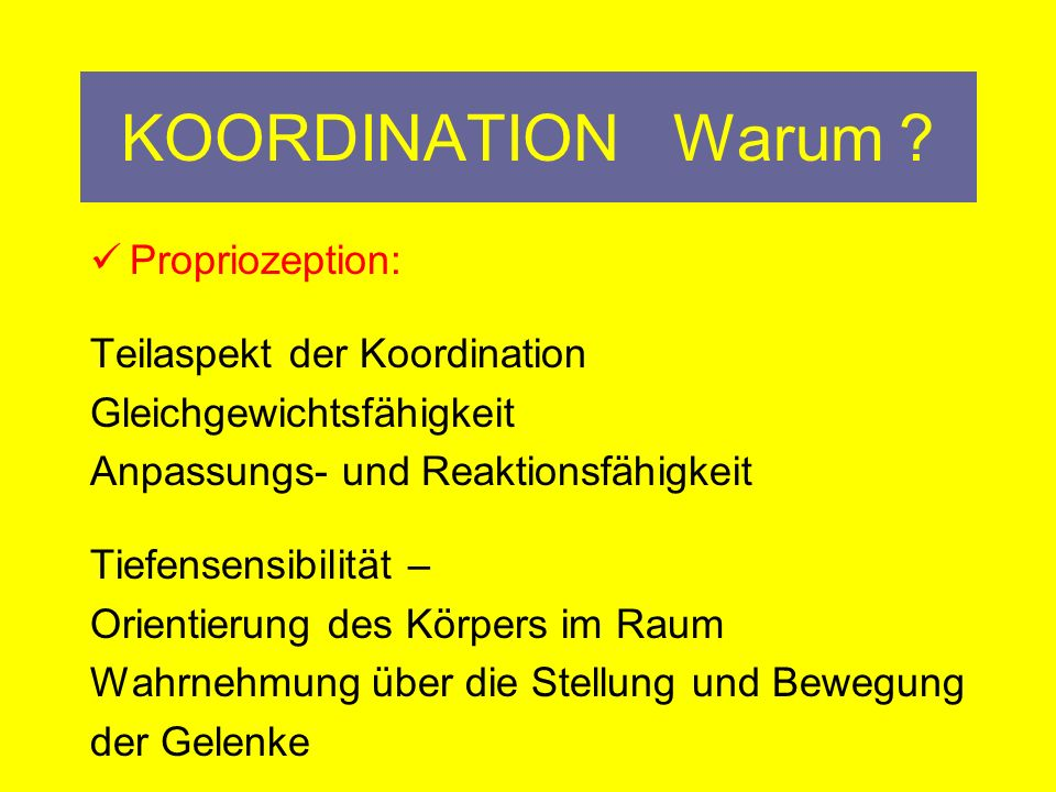 KOORDINATION Warum Propriozeption: Teilaspekt der Koordination