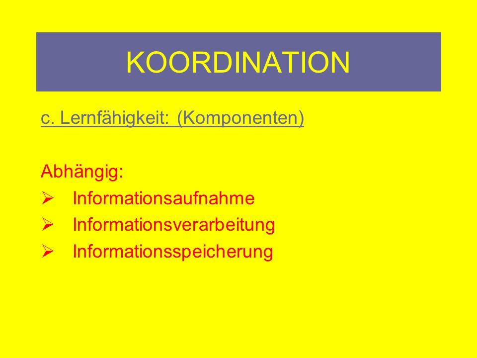 KOORDINATION c. Lernfähigkeit: (Komponenten) Abhängig: