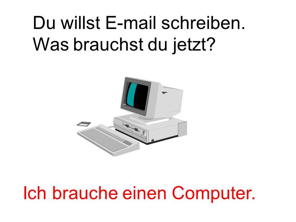 Du willst E-mail schreiben.