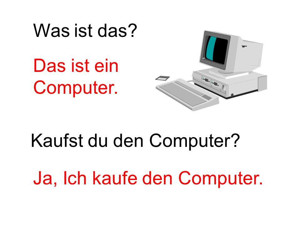 Was ist das Das ist ein Computer. Kaufst du den Computer Ja, Ich kaufe den Computer.
