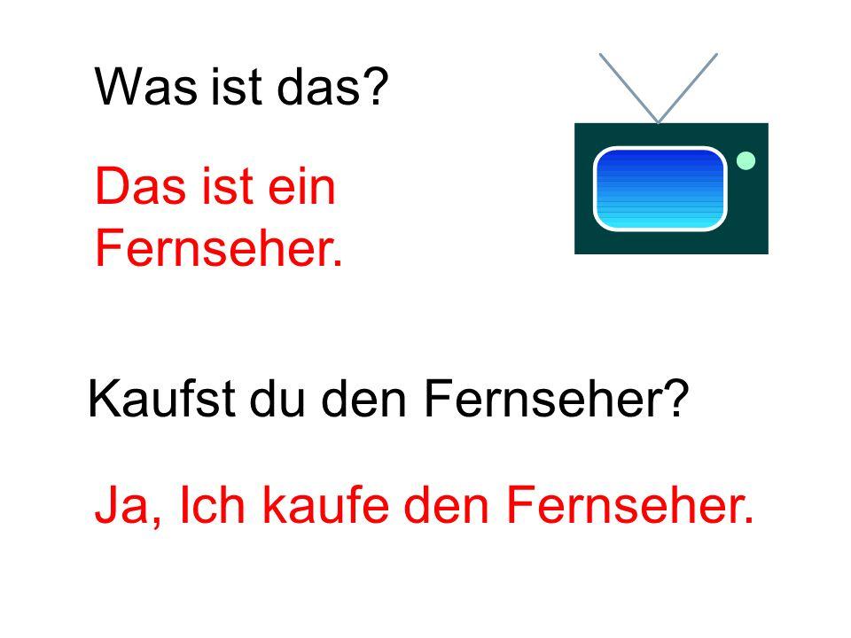 Was ist das Das ist ein Fernseher. Kaufst du den Fernseher Ja, Ich kaufe den Fernseher.