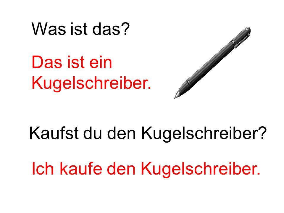 Was ist das. Das ist ein. Kugelschreiber. Kaufst du den Kugelschreiber.