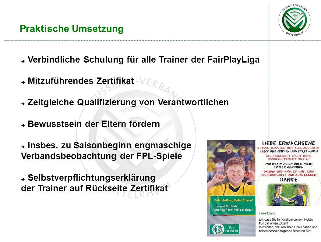 Praktische Umsetzung Verbindliche Schulung für alle Trainer der FairPlayLiga. Mitzuführendes Zertifikat.