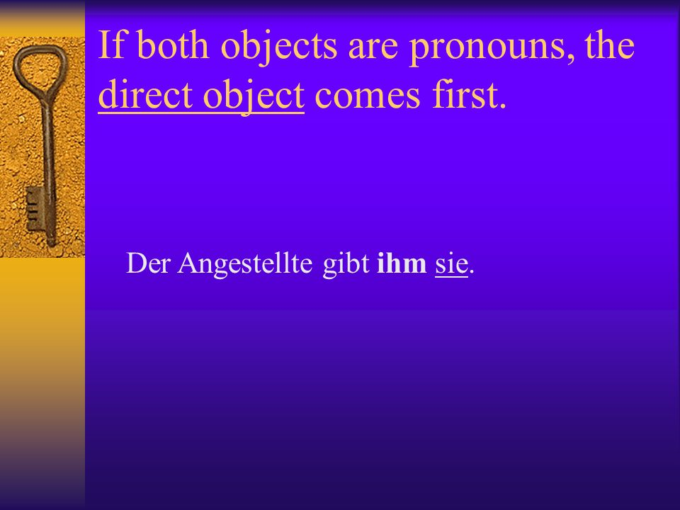 If both objects are pronouns, the direct object comes first.