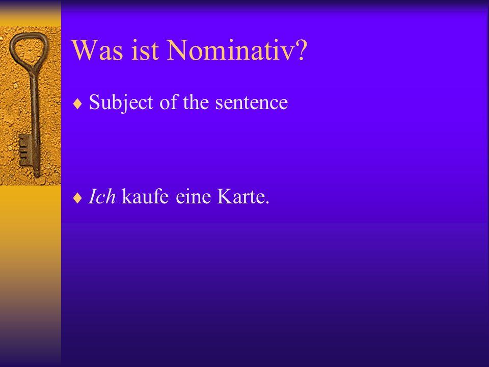 Was ist Nominativ Subject of the sentence Ich kaufe eine Karte.