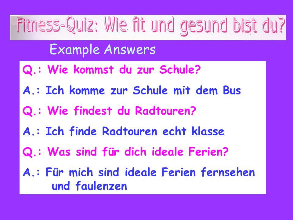 Example Answers Q.: Wie kommst du zur Schule