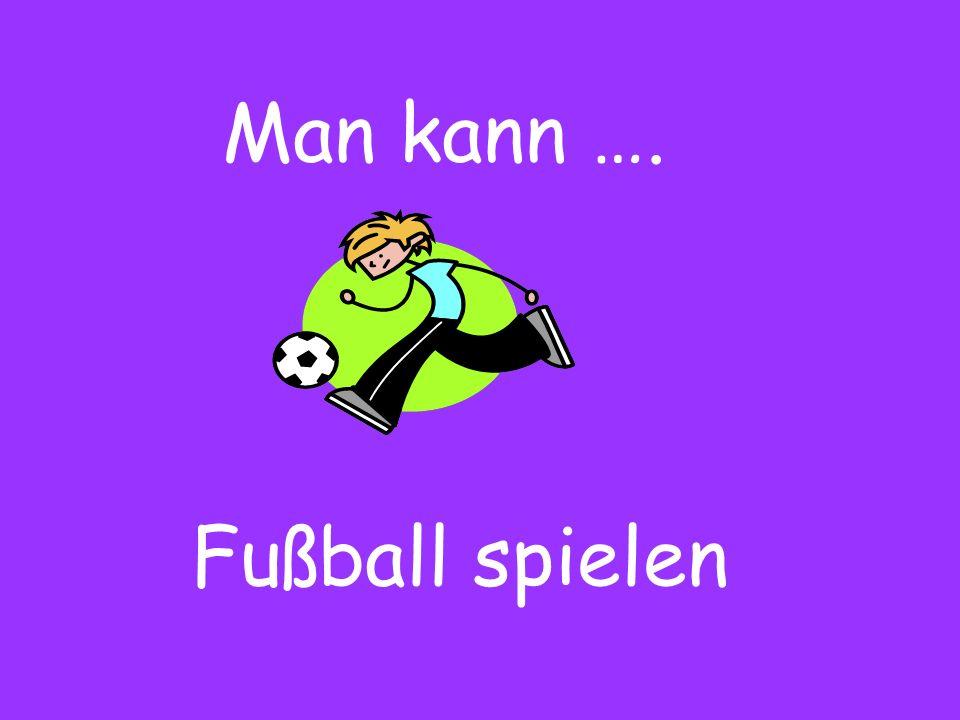 Man kann …. Fußball spielen