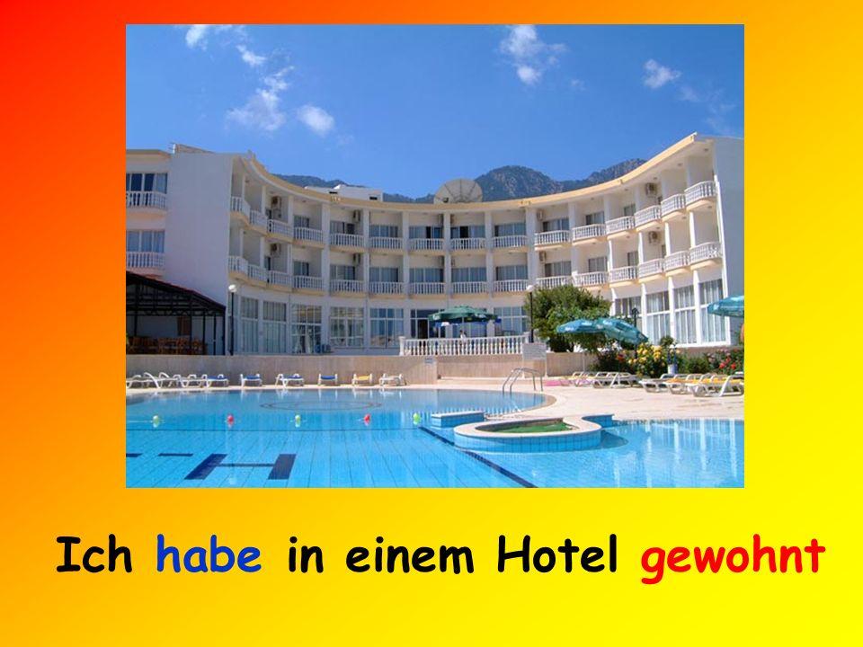 Ich habe in einem Hotel gewohnt