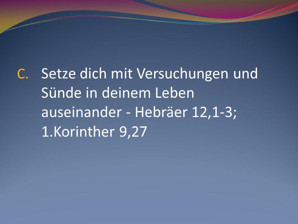 Setze dich mit Versuchungen und Sünde in deinem Leben auseinander - Hebräer 12,1-3; 1.Korinther 9,27