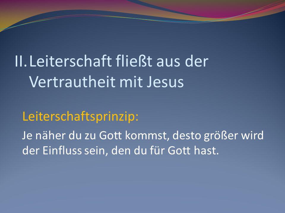 II. Leiterschaft fließt aus der Vertrautheit mit Jesus