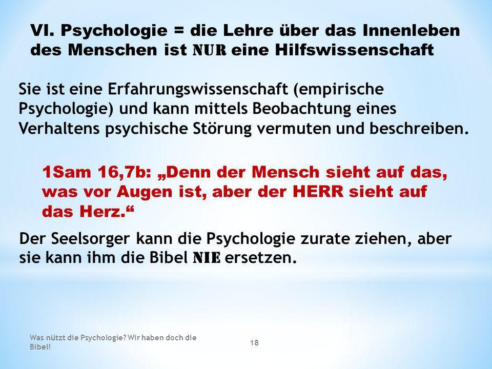 VI. Psychologie = die Lehre über das Innenleben des Menschen ist nur eine Hilfswissenschaft