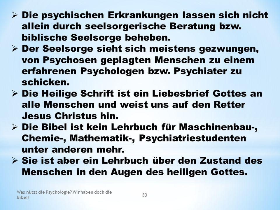 Die psychischen Erkrankungen lassen sich nicht allein durch seelsorgerische Beratung bzw. biblische Seelsorge beheben.