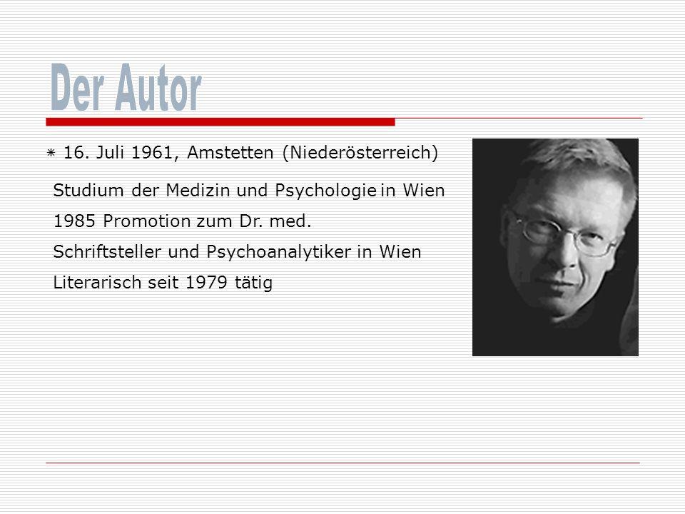 Der Autor ٭ 16. Juli 1961, Amstetten (Niederösterreich)