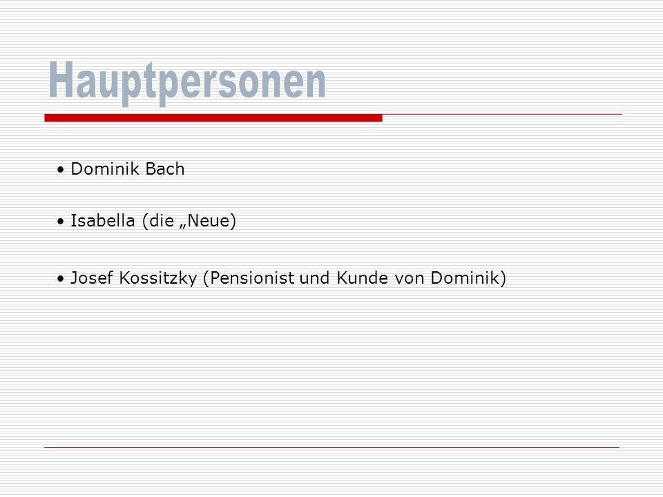 """Hauptpersonen Dominik Bach Isabella (die """"Neue)"""