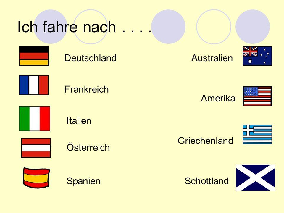 Ich fahre nach . . . . Deutschland Australien Frankreich Amerika