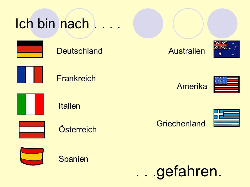 . . .gefahren. Ich bin nach . . . . Deutschland Australien Frankreich
