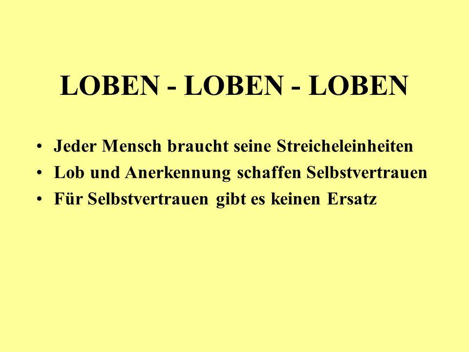 LOBEN - LOBEN - LOBEN Jeder Mensch braucht seine Streicheleinheiten