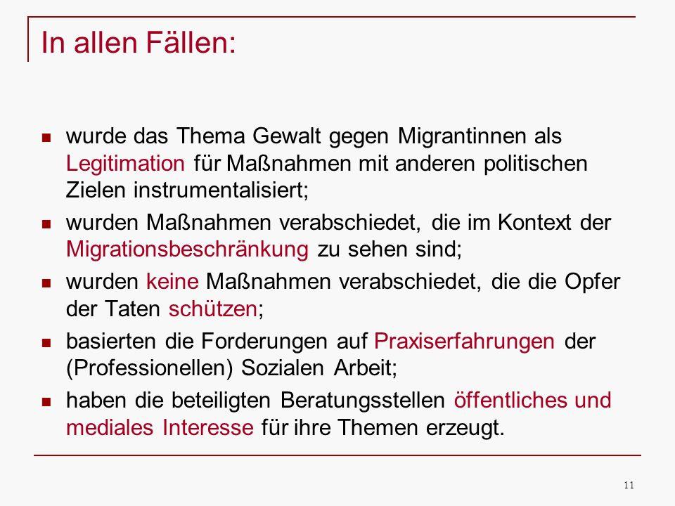 In allen Fällen: wurde das Thema Gewalt gegen Migrantinnen als Legitimation für Maßnahmen mit anderen politischen Zielen instrumentalisiert;