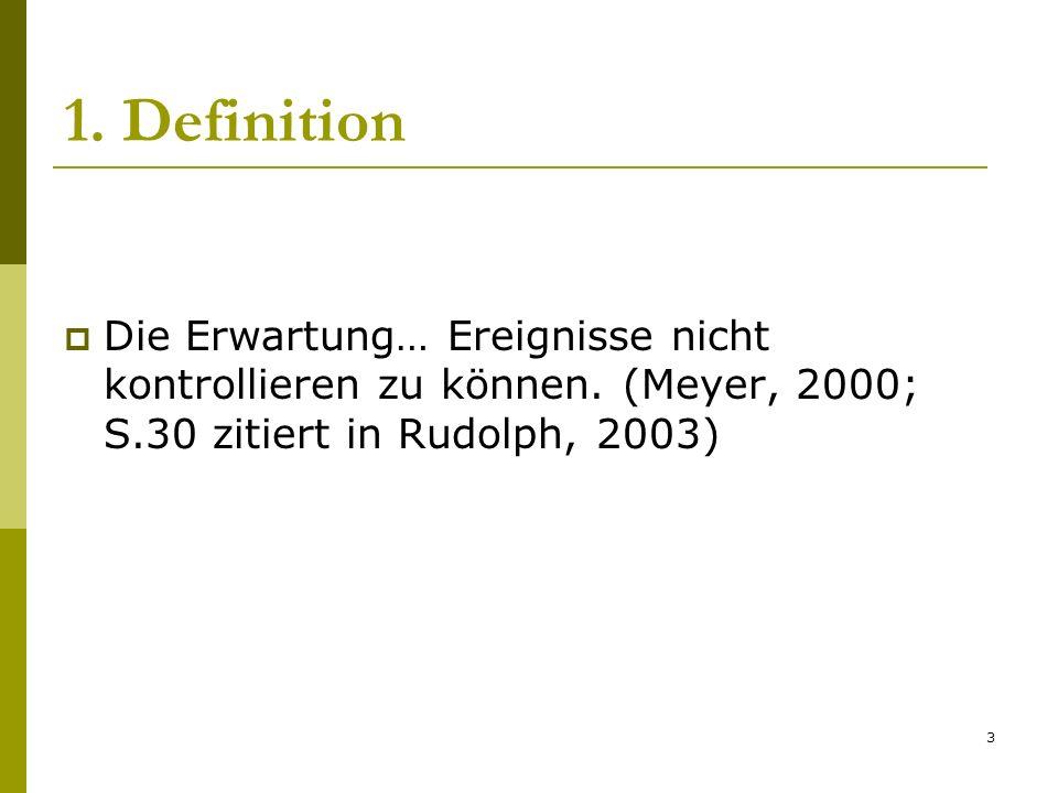 1. Definition Die Erwartung… Ereignisse nicht kontrollieren zu können.