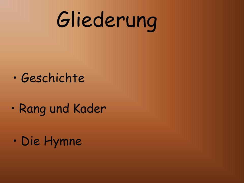 Gliederung • Geschichte • Rang und Kader • Die Hymne