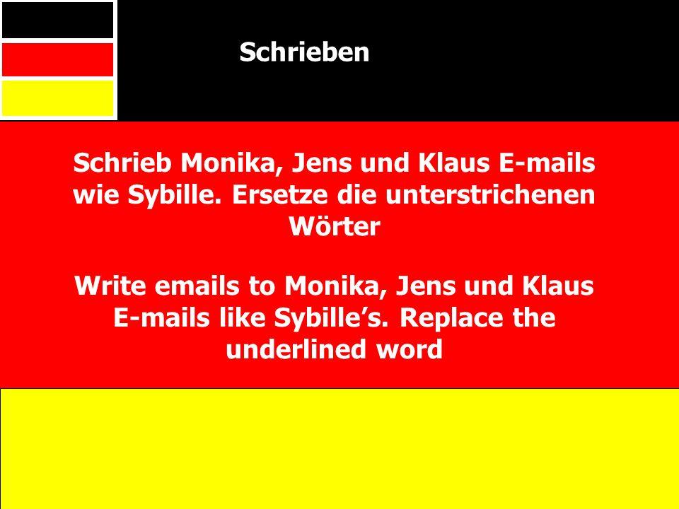 Schrieben Schrieb Monika, Jens und Klaus E-mails wie Sybille. Ersetze die unterstrichenen Wörter.