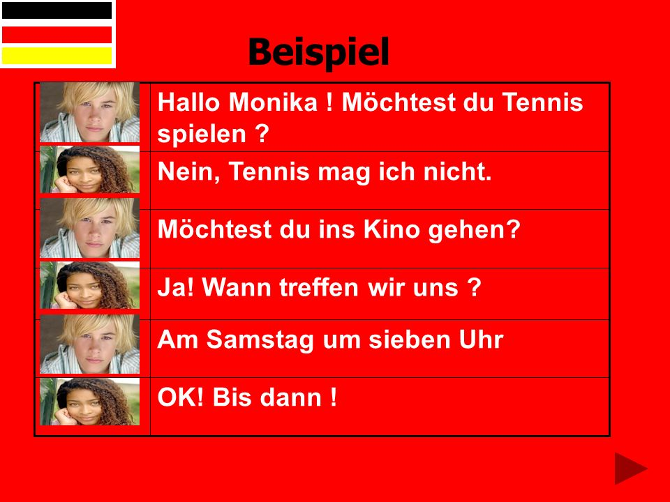 Beispiel Hallo Monika ! Möchtest du Tennis spielen