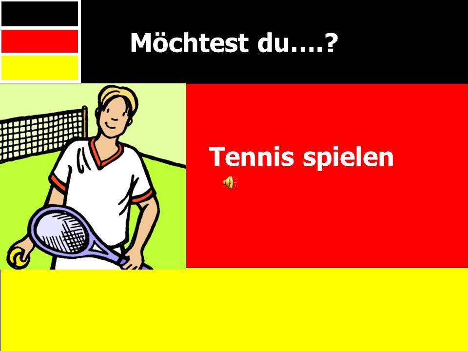 Möchtest du…. Tennis spielen