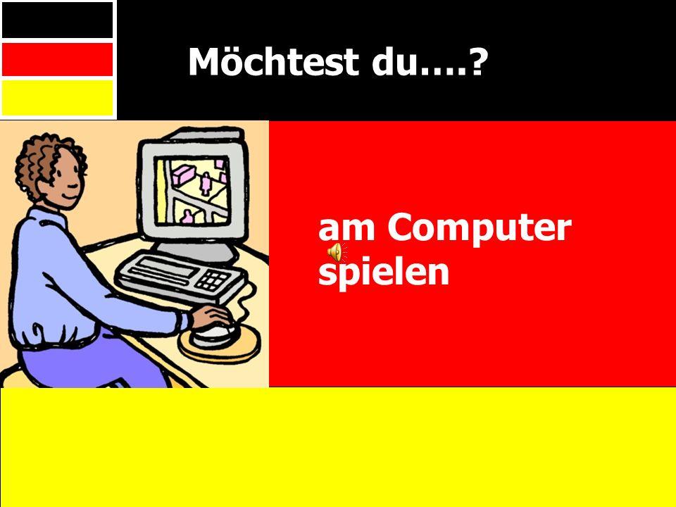Möchtest du…. am Computer spielen